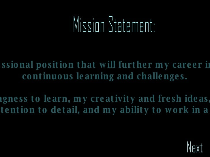 Mission Statement: To obtain a professional position that will further my career in design through  continuous learning an...