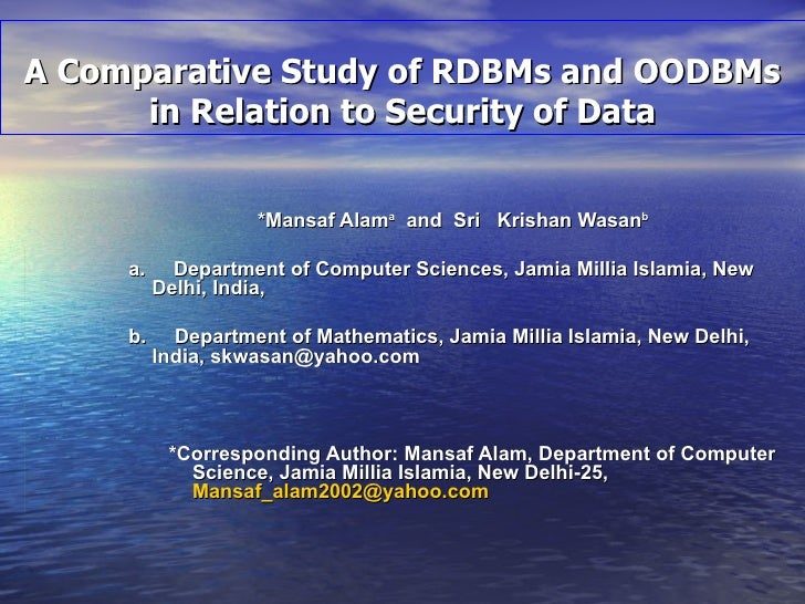 A Comparative Study of RDBMs and OODBMs in Relation to Security of Data <ul><ul><ul><ul><li>*Mansaf Alam a   and  Sri  Kri...