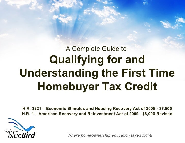 A Complete Guide to  Qualifying for and Understanding the First Time Homebuyer Tax Credit H.R. 3221 – Economic Stimulus an...