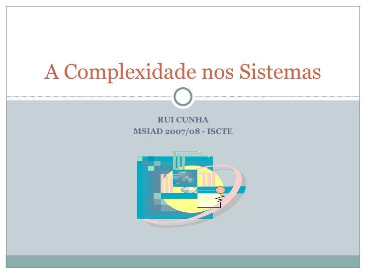 RUI CUNHA MSIAD 2007/08 - ISCTE A Complexidade nos Sistemas