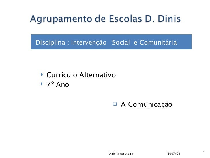 <ul><li>Disciplina : Intervenção  Social  e Comunitária </li></ul><ul><li>Currículo Alternativo </li></ul><ul><li>7º Ano <...