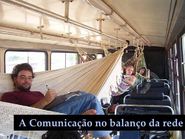 O doce balanço da rede A Comunicação no balanço da rede