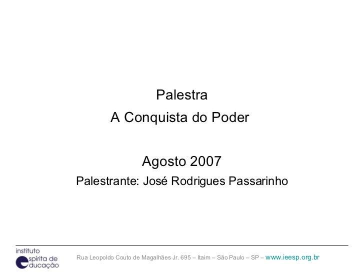 <ul><li>Palestra </li></ul><ul><li>A Conquista do Poder  </li></ul><ul><li>Agosto 2007 </li></ul><ul><li>Palestrante: José...