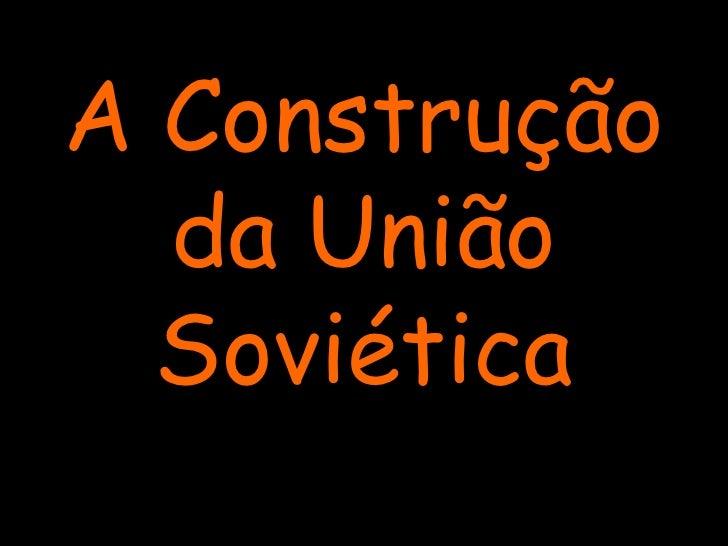A Construção da União Soviética