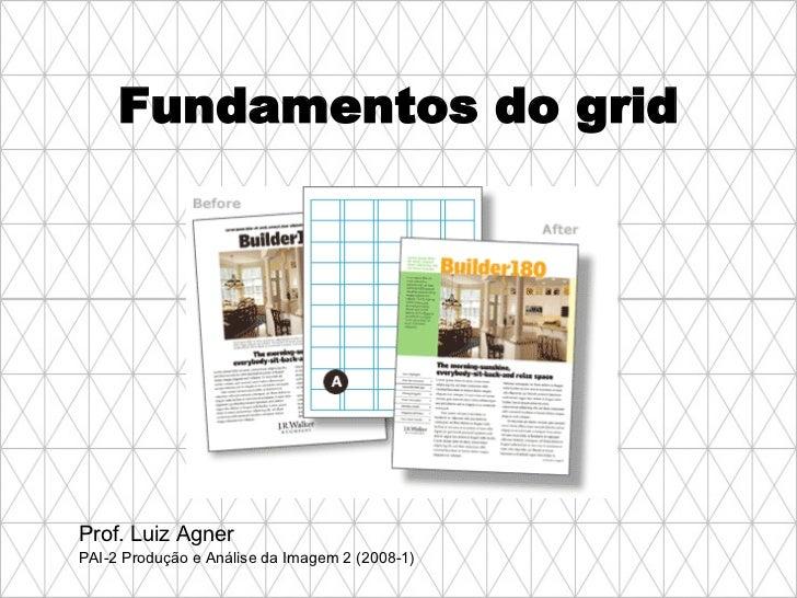 Fundamentos do grid Prof. Luiz Agner PAI-2 Produção e Análise da Imagem 2 (2008-1)