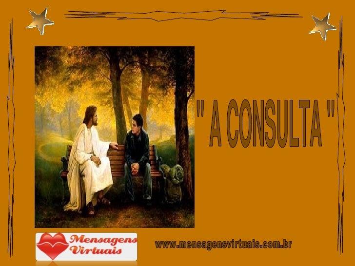 """"""" A CONSULTA """" www.mensagensvirtuais.com.br"""