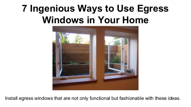 7 Ingenious Ways to Use Egress Windows in Your Home Install egress windows that are not only functional but fashionable wi...