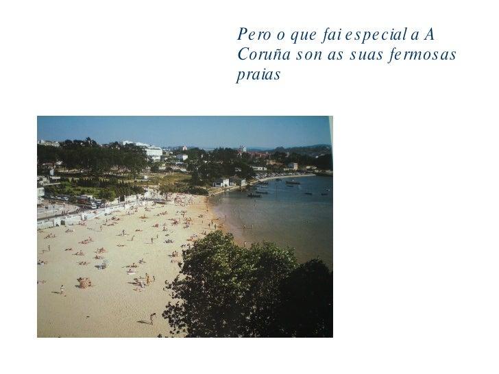 Pero o que fai especial a A Coruña son as suas fermosas praias