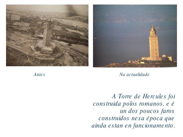 A Torre de Hercules foi construida polos romanos, e é un dos poucos faros construidos nesa época que ainda estan en funcio...