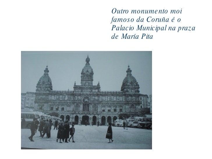 Outro monumento moi famoso da Coruña é o Palacio Municipal na praza de María Pita