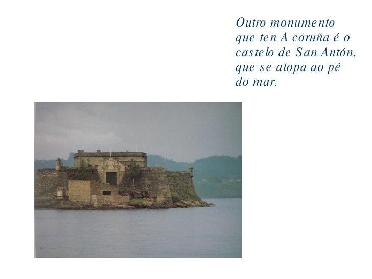 Outro monumento que ten A coruña é o castelo de San Antón, que se atopa ao pé do mar.