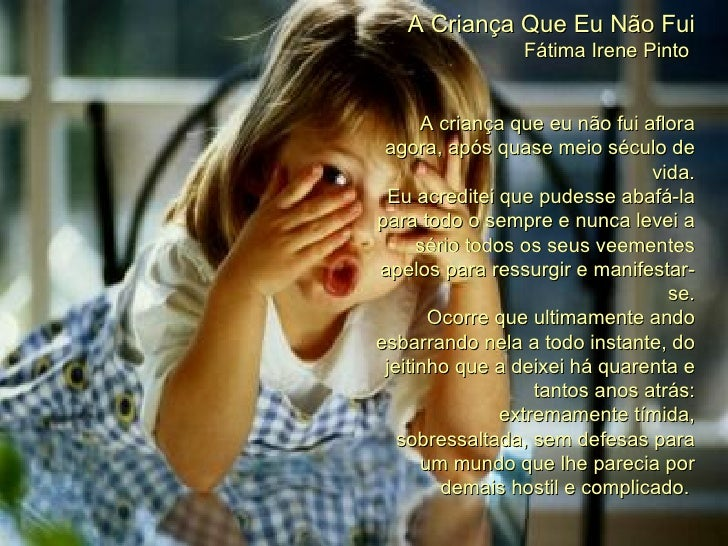 A Criança Que Eu Não Fui Fátima Irene Pinto  A criança que eu não fui aflora agora, após quase meio século de vida. Eu acr...