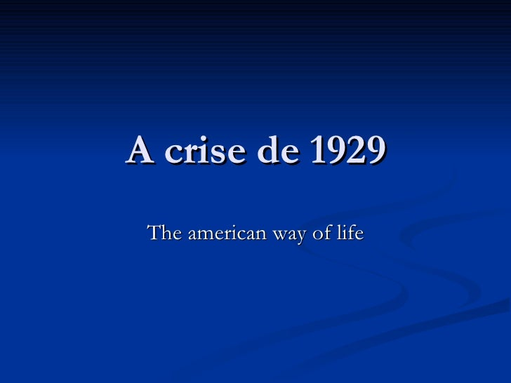 A crise de 1929 The american way of life