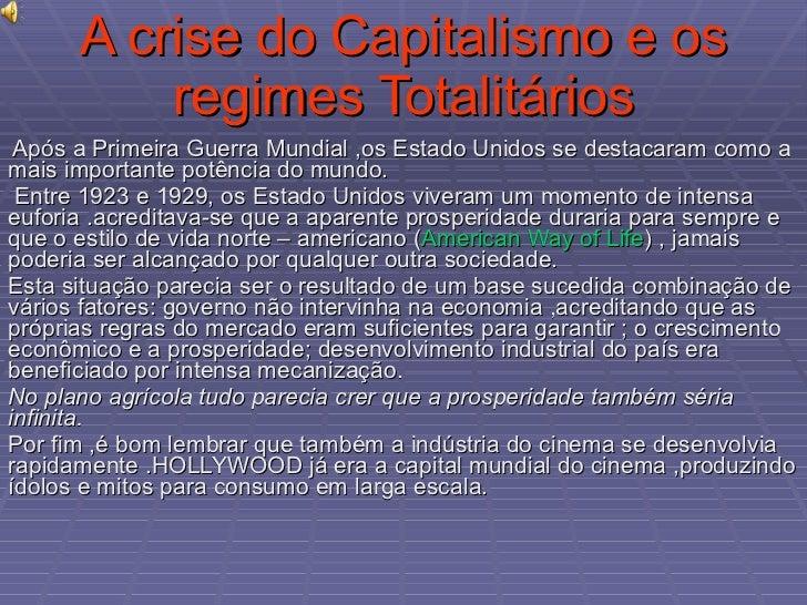 A crise do Capitalismo e os regimes Totalitários Após a Primeira Guerra Mundial ,os Estado Unidos se destacaram como a mai...