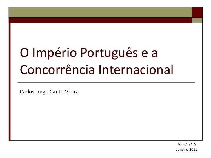 O Império Português e a Concorrência Internacional Carlos Jorge Canto Vieira Versão 2.0 Janeiro 2012