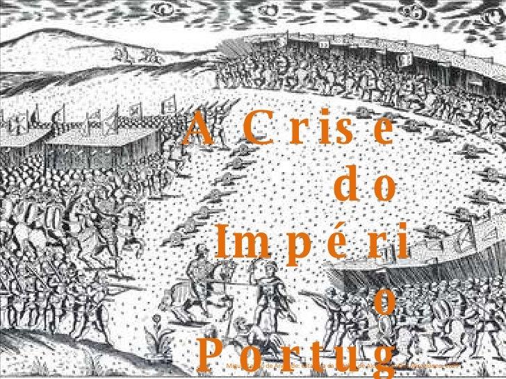 A Crise do Império Português e a União Ibérica Miguel Leitão de Andrade: estampa da batalha de Alcácer-Quibir;  Miscelânea...