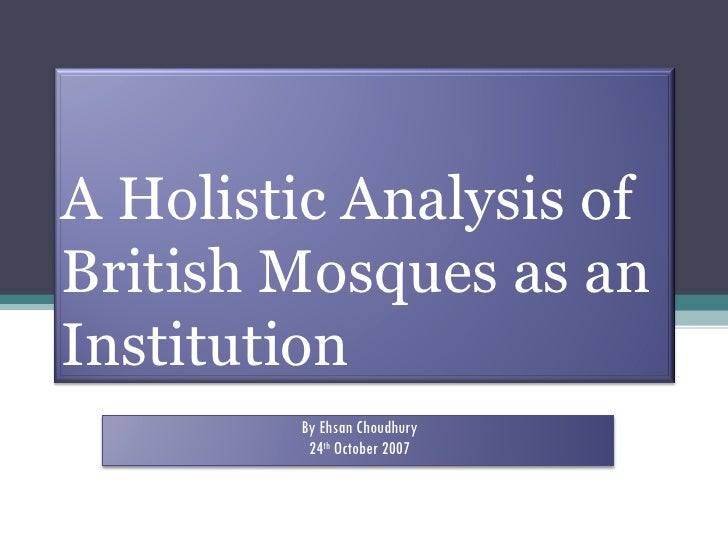 A Holistic Analysis of British Mosques as an Institution By Ehsan Choudhury 24 th  October 2007