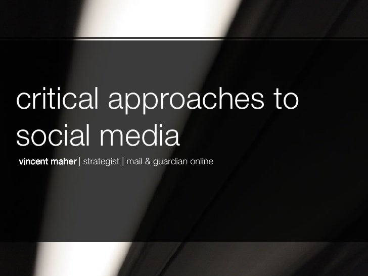 critical approaches to social media vincent maher  | strategist | mail & guardian online