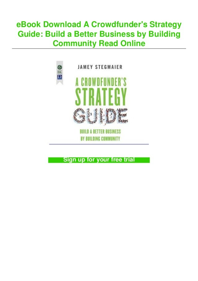 eBook Download A Crowdfunder's Strategy Guide: Build a Better Business by Building Community Read Online Sign up for your ...