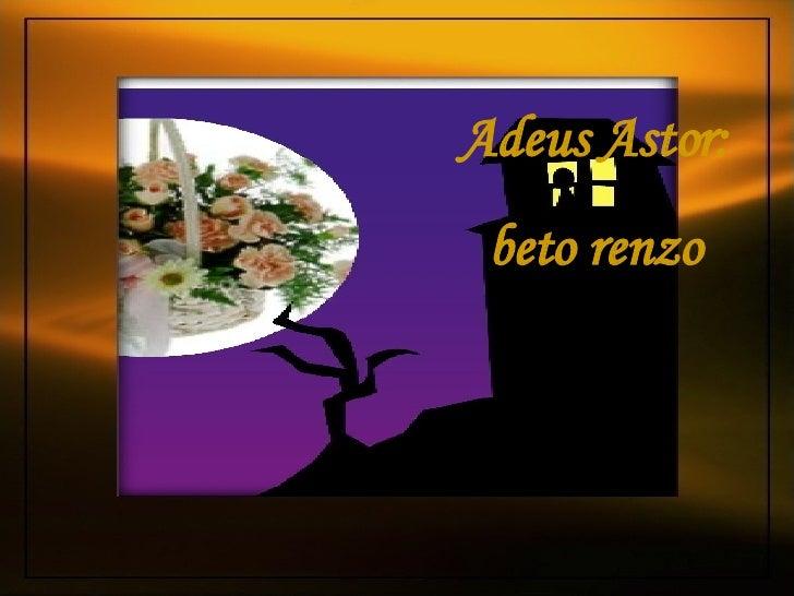 Adeus Astor: beto renzo
