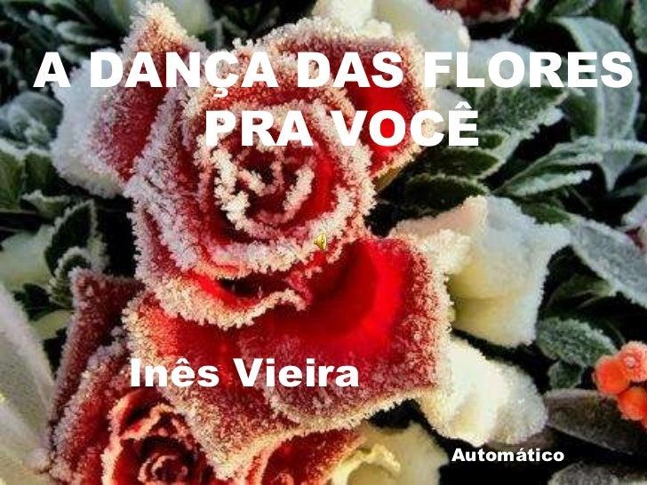 A DANÇA DAS FLORES PRA VOCÊ Inês Vieira Automático