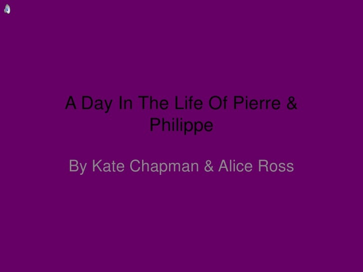 A Day In The Life Of Pierre & Philippe<br />By Kate Chapman & Alice Ross<br />