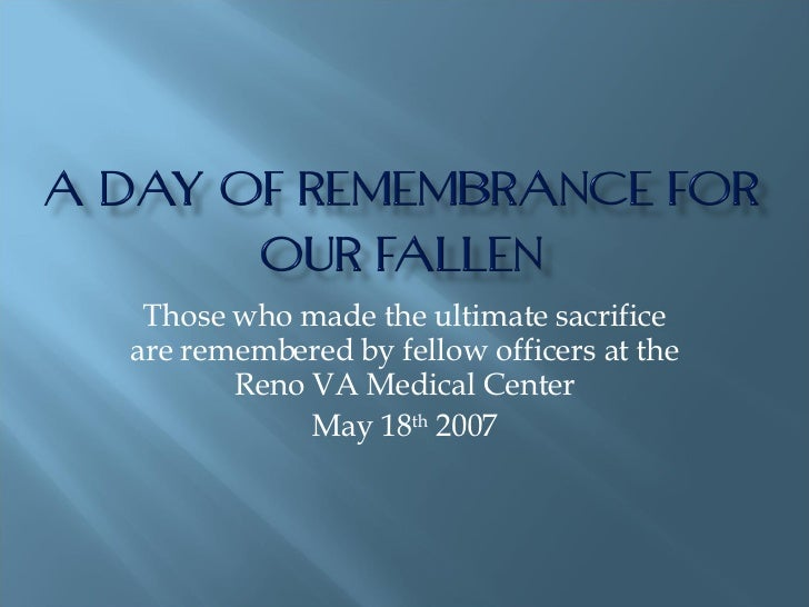 Those who made the ultimate sacrifice are remembered by fellow officers at the Reno VA Medical Center May 18 th  2007