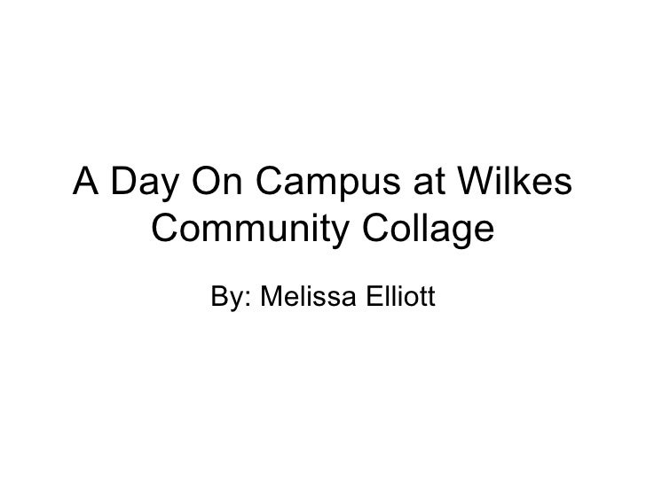 A Day On Campus at Wilkes Community Collage By: Melissa Elliott
