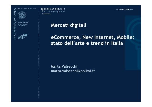 Mercati digitali eCommerce, New Internet, Mobile: stato dell'arte e trend in Italia  Marta Valsecchi marta.valsecchi@polim...