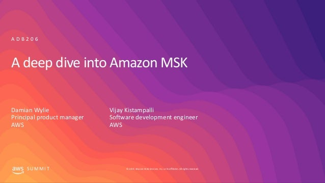 A deep dive into Amazon MSK - ADB206 - Chicago AWS Summit