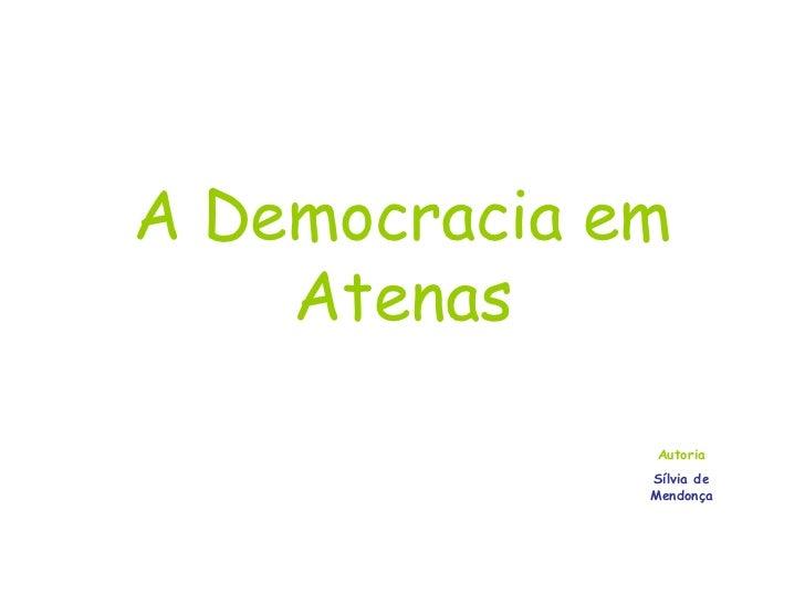 A Democracia em Atenas Autoria Sílvia de Mendonça