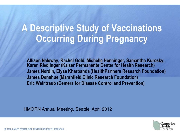A Descriptive Study of Vaccinations                  Occurring During Pregnancy                   Allison Naleway, Rachel ...