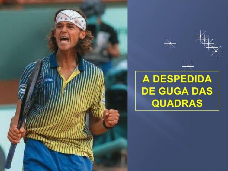 A DESPEDIDA DE GUGA DAS QUADRAS