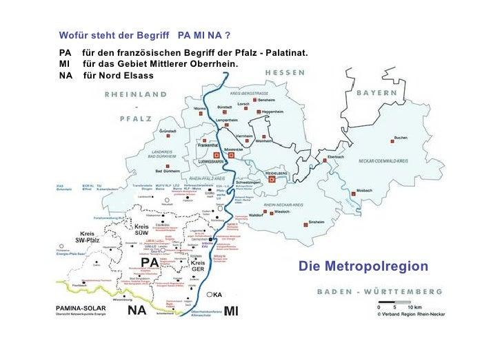 Wofür steht der Begriff PA MI NA ? PA für den französischen Begriff der Pfalz - Palatinat. MI für das Gebiet Mittlerer Obe...