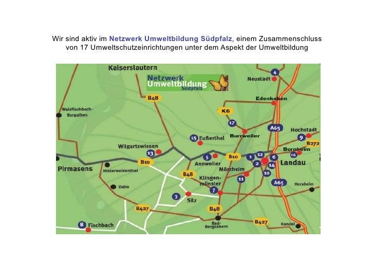 Wir sind aktiv im Netzwerk Umweltbildung Südpfalz, einem Zusammenschluss     von 17 Umweltschutzeinrichtungen unter dem As...