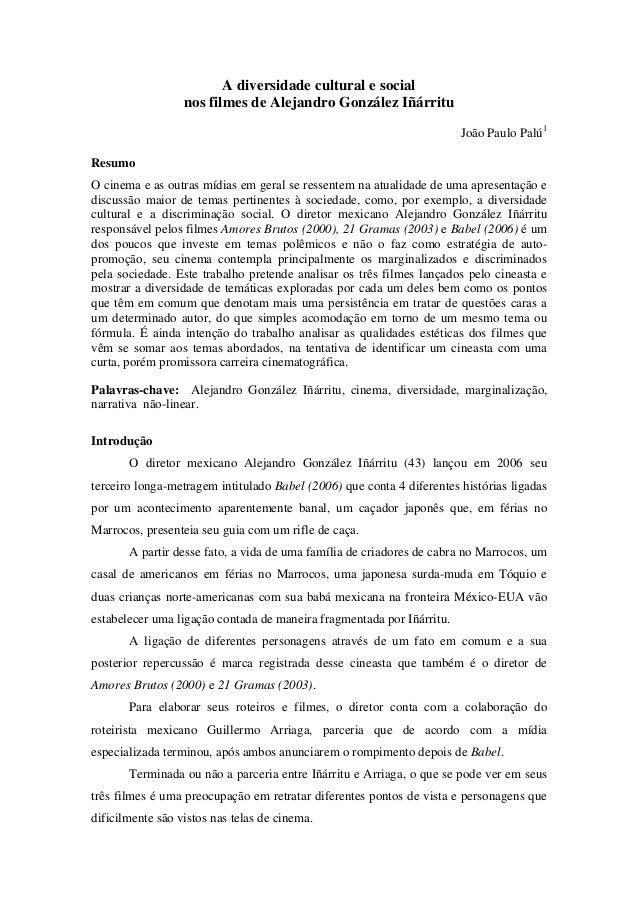 A diversidade cultural e social nos filmes de Alejandro González Iñárritu João Paulo Palú1 Resumo O cinema e as outras míd...