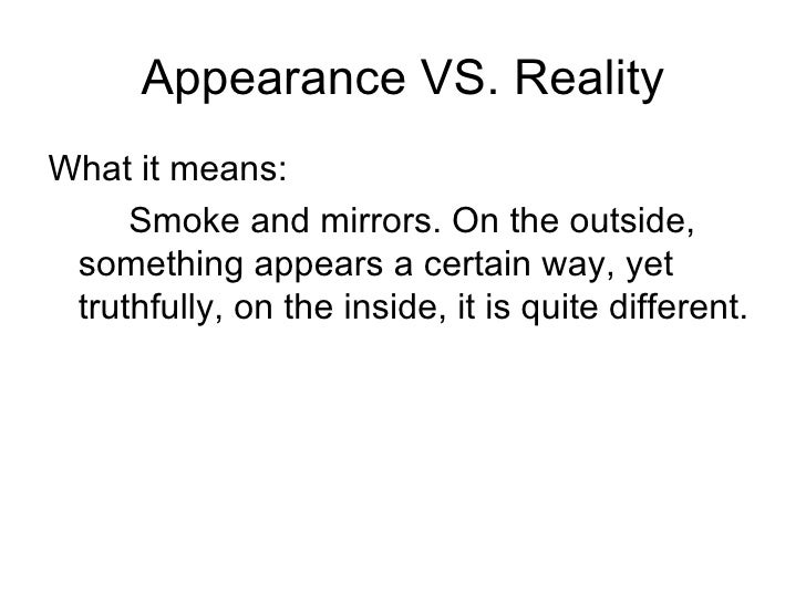 appearance vs reality Reality isn't so clean and neat: there are areas where objectivity is preferable  objective vs subjective in philosophy and religion thoughtco, jan 16.
