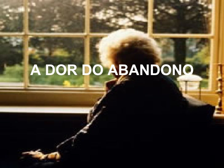 A DOR DO ABANDONO
