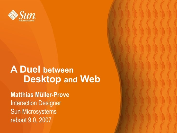 A Duel  between   Desktop  and  Web <ul><li>Matthias Müller-Prove </li></ul><ul><ul><li>Interaction Designer </li></ul></u...