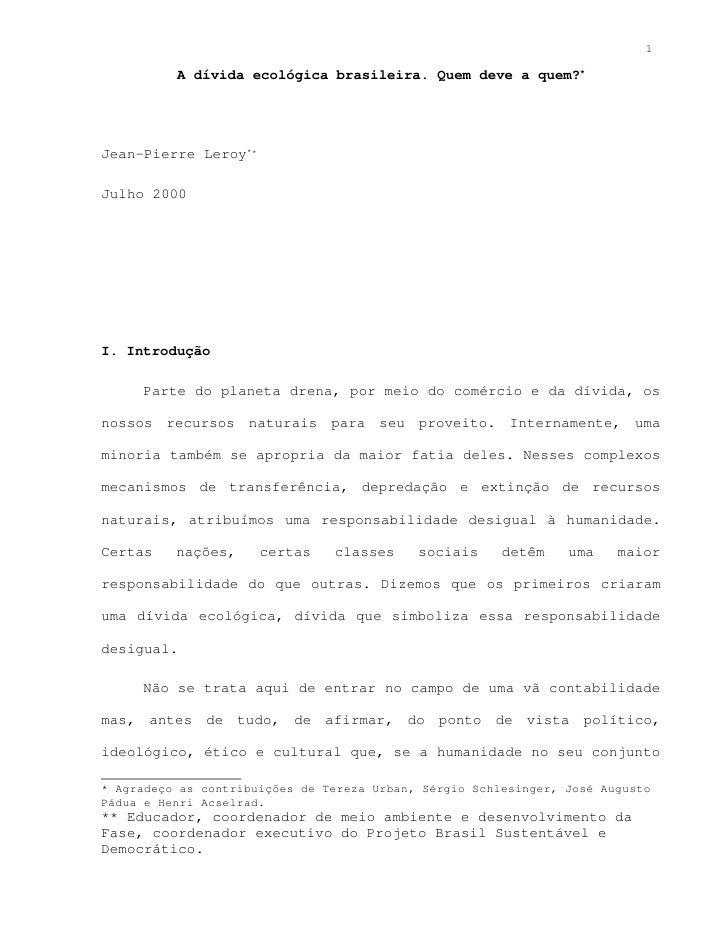1            A dívida ecológica brasileira. Quem deve a quem?*     Jean-Pierre Leroy**  Julho 2000     I. Introdução      ...