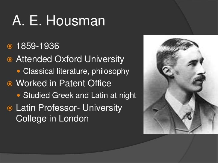 """Housman""""s Writing   Personal grief  Bitter undertones to poetry     Mother died when he was 12     Had an unrequited l..."""