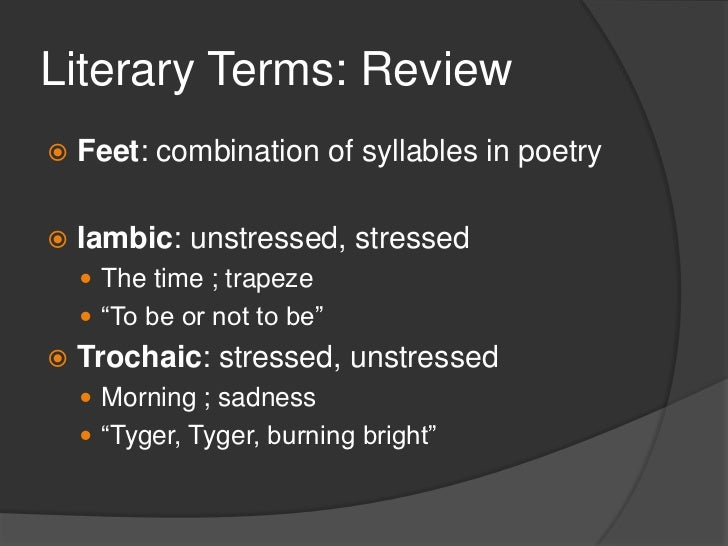 Literary Terms: Review   Meter: determined by the number and    length of feet in a line Trimeter: 3 feet in a line Tet...