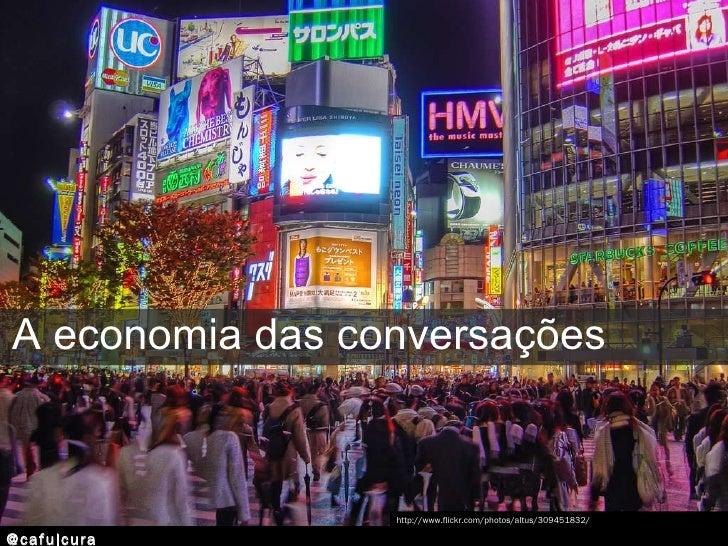 A economia das conversações http://www.flickr.com/photos/altus/309451832/