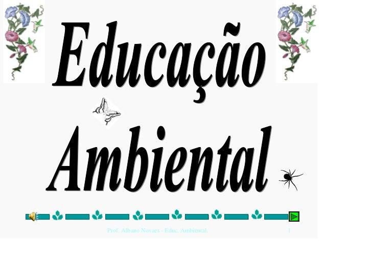 Prof. Albano Novaes - Educ. Ambiental.   1