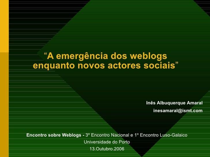 """"""" A emergência dos weblogs enquanto novos actores sociais """" Encontro sobre Weblogs -  3º Encontro Nacional e 1º Encontro L..."""