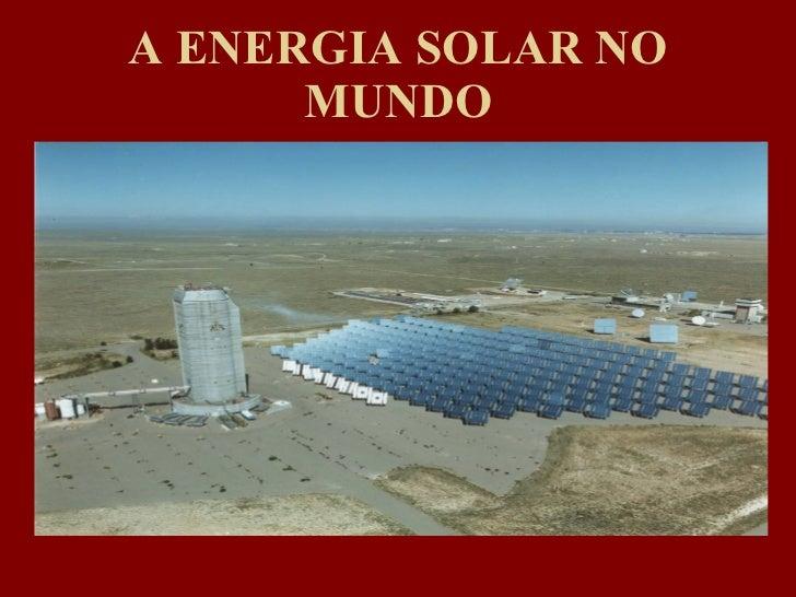 A ENERGIA SOLAR NO MUNDO