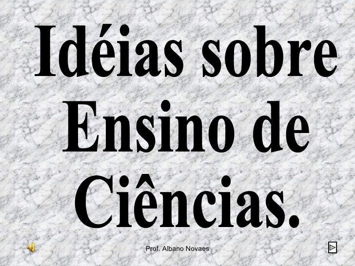 Idéias sobre Ensino de Ciências.