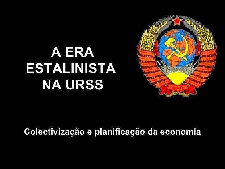A ERA ESTALINISTA  NA URSS Colectivização e planificação da economia