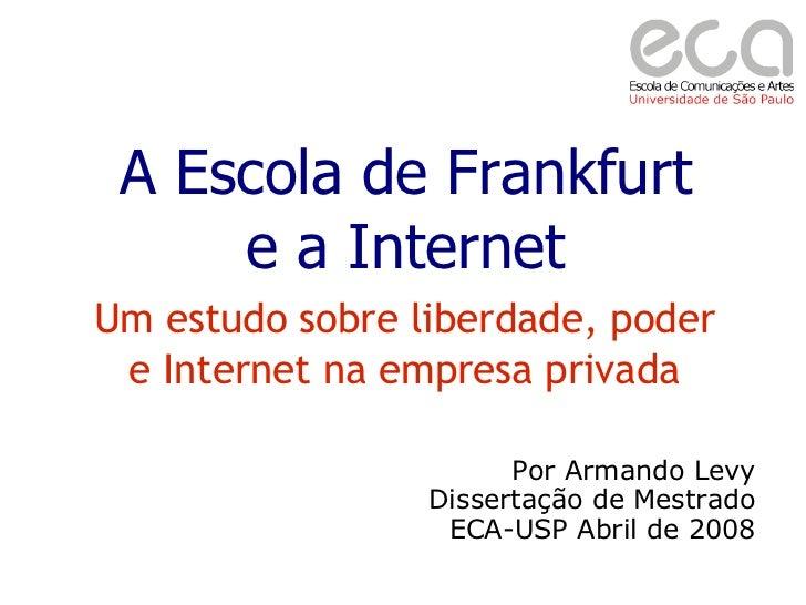 A Escola de Frankfurt      e a Internet Um estudo sobre liberdade, poder  e Internet na empresa privada                   ...