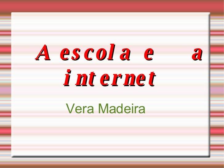 A escola e  a internet Vera Madeira